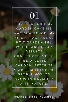 Let's add to the beauty of this world. Join me in the #GardenGiftChallenge. The gift my garden gives me today is challenge. What gift have you been given recently from the garden? Share your gift in the comments below.  For more garden gifts, watch the free High Performance Garden Show to learn weed free, productive and organic gardening at – www.thelivingfarm.org/high-performance-garden-show
