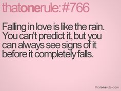 falling in love is like the rain. You can't predict it, but you can always see signs of it before it completely falls