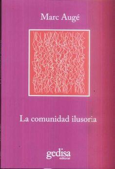 """""""La comunidad ilusoria"""" Marc Augé"""