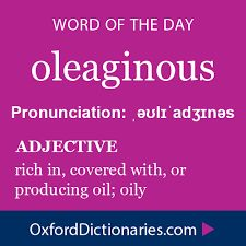 oleaginous = adjective:  i) oily; ii) unctuously so, ie, nauseatingly, panderingly fawning