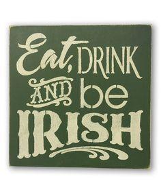 Look at this #zulilyfind! 'Eat, Drink and Be Irish' Wall Sign #zulilyfinds