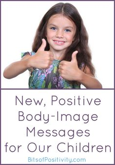 New, Positive Body-Image Messages for Our Children from @Deb @ Living Montessori Now  at Bits of Positivity