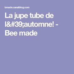 La jupe tube de l'automne! - Bee made