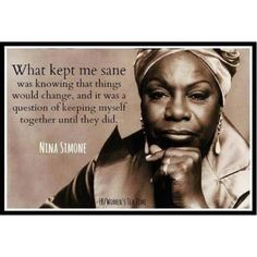 "❤ Nina Simone Quote ~ ""What kept me sane was know that things would change and it was a question of keeping myself together until they did. Nina Simone Quotes, Positive Thoughts, Deep Thoughts, Together Quotes, Still I Rise, Reality Of Life, Words Worth, Best Quotes, Nice Quotes"