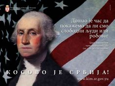 """Kosovo is Serbia   """"The time has come to demonstrate whether we are free people or slaves.""""    George Washington"""