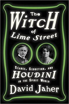The Witch of Lime Street: Séance, Seduction, and Houdini in the Spirit World: David Jaher: 9780307451064: Amazon.com: Books