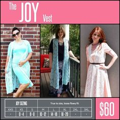 JOY VEST The LuLaRoe Joy is a lightweight and breezy longline vest perfect for achieving that great layered look. The Joy comes in a feminine, custom made lace and features flirty side slits for added movement. This is a great pocketless piece to layer into your favorite LuLaRoe ensembles or to wear as a stylish cover-up at the pool or beach. The possibilities with Joy are endless!  Shop LuLaRoe with Tamara Feather at https://www.facebook.com/groups/703261596502999/
