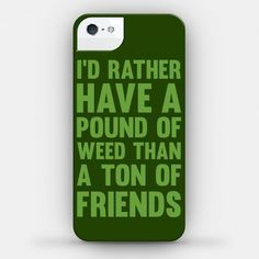 I'd Rather Have a Pound of Weed Than a Ton of Friend