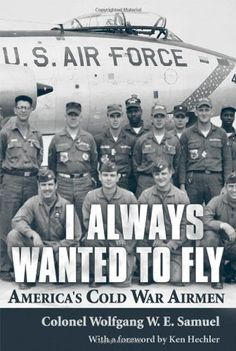 I Always Wanted to Fly: America's Cold War Airmen Univers...