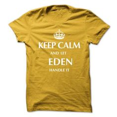 Awesome Tee Keep Calm and Let EDEN  Handle It.New T-shirt T-Shirts