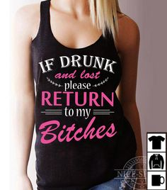 If drunk and Lost please return to my bitches T Shirt Summer Vacation Outfits, Geile T-shirts, Female Friends, Blog Tips, Order Prints, Cool T Shirts, T Shirts For Women, My Style, Stuff To Buy