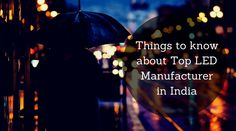 Led Manufacturers, Things To Know, India, Goa India