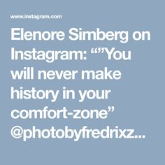 """Elenore Simberg on Instagram: """"""""You will never make history in your comfort-zone"""" @photobyfredrixzon"""""""