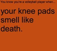 you know your a volleyball player when... Like seriously the smell could kill innocent kittens.