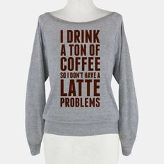 I Drink a Ton of Coffee So I Don't Have a Latte Problems #latte #coffee #drink #pun
