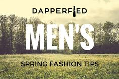Men's Spring Fashion: 6 Hot Tips for Perfection! - http://www.dapperfied.com/mens-spring-fashion-tips/