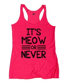 Look at this #zulilyfind! Hot Pink 'It's Meow Or Never' Racerback Tank by Cotton Jungle #zulilyfinds