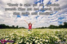 """Beauty is when you can appreciate yourself. When you love yourself, that's when you're most beautiful."" ~Zoe Kravitz"