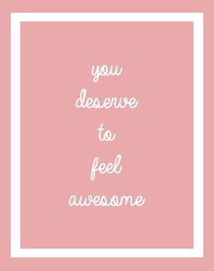 You deserve to feel awesome; here's to finishing off the work week strong!