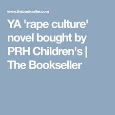 YA 'rape culture' novel bought by PRH Children's | The Bookseller