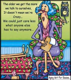 accept the different stages of life and not fear aging.old age Old Age Humor, Aging Humor, Senior Humor, Old Folks, Lol, Images Google, Funny Cards, Funny Messages, Funny Cartoons