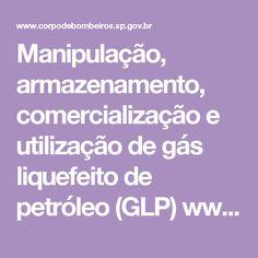 Manipulação, armazenamento, comercialização e utilização de gás liquefeito de petróleo (GLP) www.corpodebombeiros.sp.gov.br dsci_publicacoes2 _lib file doc IT_28_2011.pdf