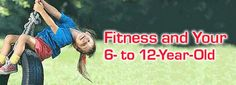 Fitness and Your 6- to 12-Year-Old