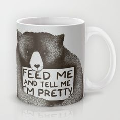 Feed Me And Tell Me I'm Pretty Bear by Tobe Fonseca https://society6.com/product/feed-me-and-tell-me-im-pretty-bear_mug?curator=themotivatedtype