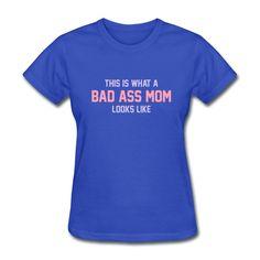 Bad Ass Mom T-Shirts