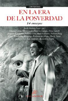 En la era de la posverdad : 14 ensayos / Jordi Ibáñez Fanés (ed.) ; Manuel Arias Maldonado...[et al.]