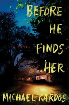 Before He Finds Her by Michael Kardos  4/5 Stars