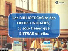Las BIBLIOTECAS te dan OPORTUNIDADES, tú solo tienes que ENTRAR en ellas