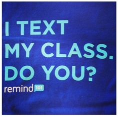 USE Remind101!!!!  It's awesome!   @remind101
