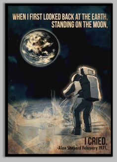 when i first looked back at the earth standing on the moon, i cried // alan shepard