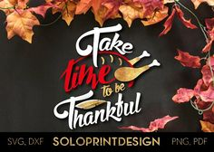 Thanksgiving Day svg cut file Take Time To be Thankful/. Vector thanksgiving clipart, Thanksgiving wording svg. It is cuttable - svg file for Cricut and Silhouette dxf. Its also printable - suits for home custom printers - png, pdf files.  ZIP folder contains SVG, PNG, DXF, PDF files. Background image is NOT included.  PLEASE FEEL FREE to contact me for HELP and SUPPORT in case of experiencing any issues with the files.  For more svg files for Cricut please visit:...