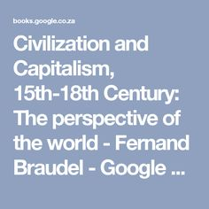 Civilization and Capitalism, 15th-18th Century: The perspective of the world - Fernand Braudel - Google Books