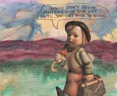 stoicmike: Things don't begin happening in your life until you get over yourself. – Michael Lipsey note to self
