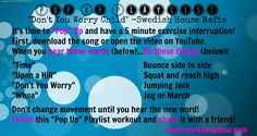 """Pop"" up playlist workout!  It's an exercise interruption game!  Follow the directions then share with a friend to do the same.  It'll keep us popping up all over the place!  www.workoutplanz.com"