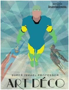 Homenagem ao mentor das aulas da História da Arte, cartaz Super Ismael inspirado na época Art Déco.