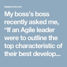 """My boss's boss recently asked me, """"If an Agile leader were to outline the top characteristic of their best developers, what are they? """"  Theresponse was relatively quick, and rather """"off the cuff"""". After re-reading it, I like my answer!  Seeks to help others with any aspect of product development, regardless of her individual specialty Independently pursues continuous learning and shares new knowledge with the team Encourages and enacts technical practices to improve code and product…"""