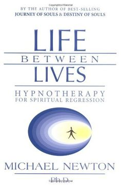 Life Between Lives: Hypnotherapy for Spiritual Regression by Michael Newton. $10.85. Author: Michael Newton. Publisher: Llewellyn Publications; First Edition edition (May 8, 2004). Publication: May 8, 2004. Save 32%!