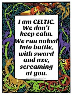 I am Celtic ! We Don't keep calm. we run naked into battle, with sword and axe, screaming at you! Sarcastic Quotes, Funny Quotes, Quotable Quotes, Funny Humor, Jolie Phrase, Scottish Gaelic, Irish Eyes Are Smiling, Irish Quotes, Scottish Quotes