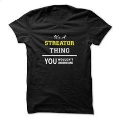 Its a STREATOR thing, you wouldnt understand !! - #cute hoodie #adidas hoodie. ORDER NOW => https://www.sunfrog.com/Names/Its-a-STREATOR-thing-you-wouldnt-understand-.html?68278