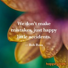 Feel Better About Your Mistakes, Instantly - Bob Ross Happy Quotes, Positive Quotes, Happiness Quotes, Open Word, Brand New Day, Negative Thinking, Beyond Words, Bob Ross, Great Words