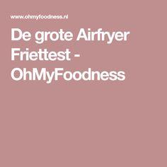De grote Airfryer Friettest - OhMyFoodness