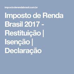 Imposto de Renda Brasil 2017 - Restituição | Isenção | Declaração