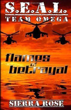 S.E.A.L. Team Omega: Flames of Betrayal by Sierra Rose, http://www.amazon.com/dp/1449915396/ref=cm_sw_r_pi_dp_b5Z8pb1ACZE2W