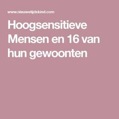 Hoogsensitieve Mensen en 16 van hun gewoonten Good To Know, Feel Good, Highly Sensitive, Emotional Intelligence, Life Coaching, Spiritual Health, Self Improvement, Words Quotes, Psychology