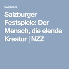 Salzburger Festspiele: Der Mensch, die elende Kreatur   NZZ