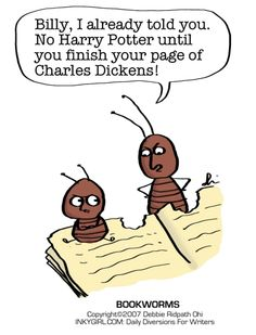 Book bugs: Billy, I already told you. No Harry Potter until you finish your page of Charles Dickens!